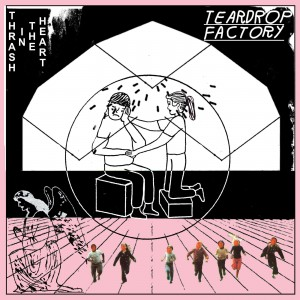 Teardrop-Factory-Thrash-In-The-Heart